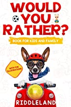 Would You Rather For Kids and Family: The Book of Funny Scenarios, Wacky Choices and Hilarious Situations for Kids, Teen, and Adults