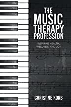 The Music Therapy Profession: Inspiring Health, Wellness, and Joy