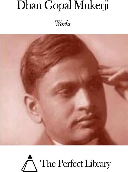 Works of Dhan Gopal Mukerji (English Edition)