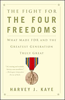 The Fight for the Four Freedoms: What Made FDR and the Greatest Generation Truly Great