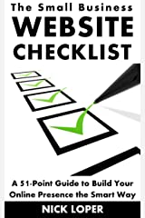 The Small Business Website Checklist: A 51-Point Guide to Build Your Online Presence the Smart Way Kindle Edition