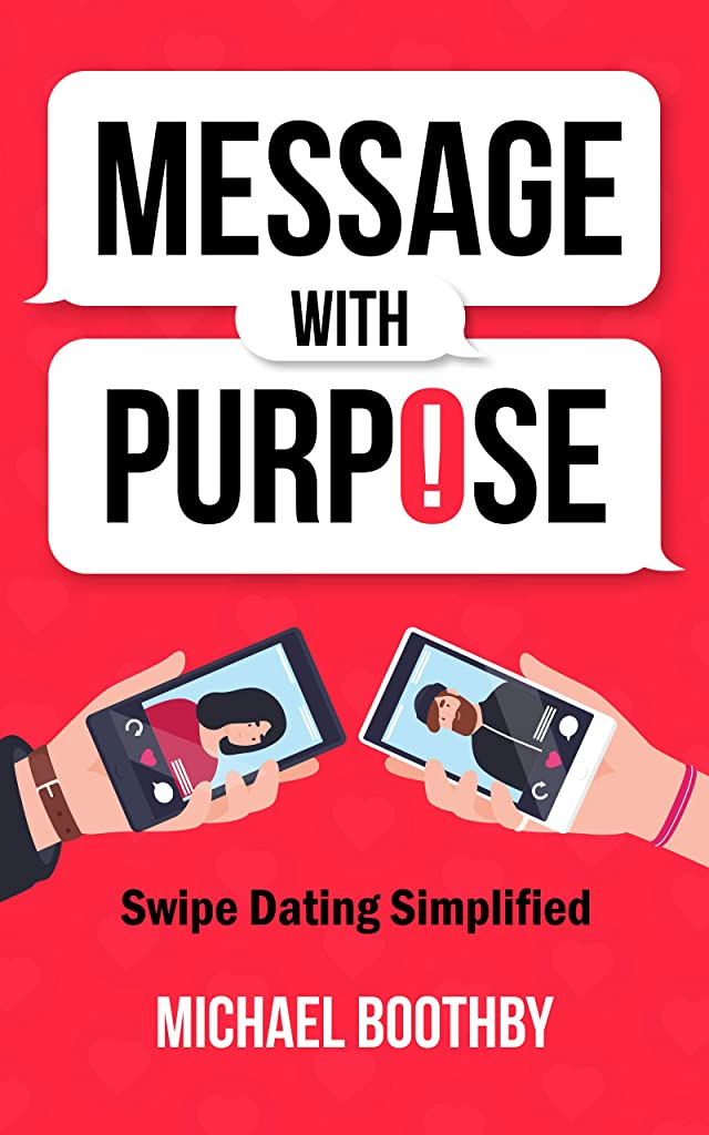 売るひそかに拘束するMessage with Purpose: Swipe Dating Simplified (English Edition)