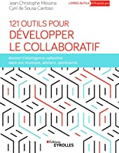 Livres 121 Outils pour développer le Collaboratif. Animer l'intelligence collective dans vos réunions, ateliers et séminaires. PDF