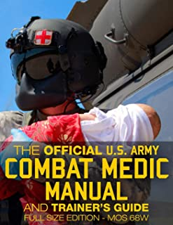 "The Official US Army Combat Medic Manual & Trainer's Guide - Full Size Edition: Complete & Unabridged - 500+ pages - Giant 8.5"" x 11"" Size - MOS 68W ... STP 8-68W13-SM-TG (Carlile Military Library)"