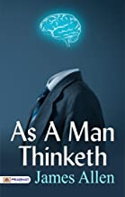 As a Man Thinketh (Illustrated): If We Change the Way We Think, We Can Change the Way We Live.