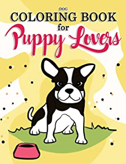 Dog Coloring Book for Puppy Lovers: Really Relaxing Animal Coloring Pages for Girls and Boys (Dog Coloring Books for Kids Ages 8-12) (Volume 1)