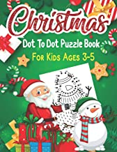 Christmas Dot To Dot Puzzle Book For Kids Ages 3-5: An educational challenging and fun holiday connect the dots book for p...