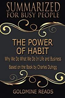 The Power of Habit - Summarized for Busy People: Why We Do What We Do in Life and Business: Based on the Book by Charles D...