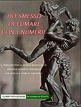 HO SMESSO DI FUMARE CON I NUMERI! (I LIBRI MONODOSE DI ANGELO CONTI Vol. 1) (Italian Edition)