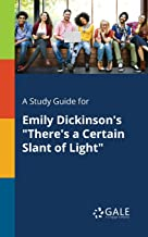 "A Study Guide for Emily Dickinson's ""There's a Certain Slant of Light"" (Poetry for Students)"