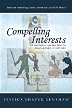 Compelling Interests: A novel about abortion from the hearts of people on both sides