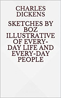 Sketches by Boz Illustrative of Every-Day Life and Every-Day People (English Edition)