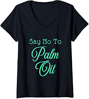 Womens Say No To Palm Oil Ecologists Environmentalists Earth Day V-Neck T-Shirt