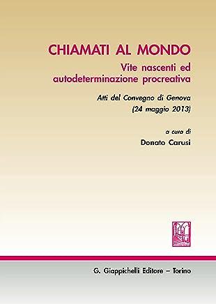 Chiamati al mondo: Vite nascenti ed autodeterminazione procreativa - Atti del Convegno di Genova (24 maggio 2013)