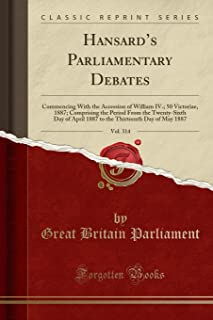 Hansard's Parliamentary Debates, Vol. 314: Commencing With the Accession of William IV.; 50 Victoriae, 1887; Comprising th...