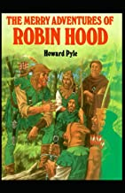 The Merry Adventures of Robin Hood: [Annotated]: Howard pyle ( Children's literature, Novel, Historical Fiction, Folklore)