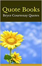 Quote Books: Bryce Courtenay Quotes (English Edition)