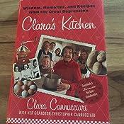 Clara S Kitchen Wisdom Memories And Recipes From The Great Depression Cannucciari Clara Cannucciari Christopher 9780312608279 Amazon Com Books