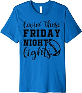 Lovin' Those Friday Night Lights Football Cheer Sports Funny Premium T-Shirt