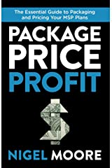 Package, Price, Profit: The Essential Guide to Packaging and Pricing Your MSP Plans Kindle Edition
