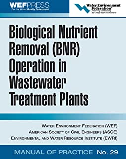 Biological Nutrient Removal (BNR) Operation in Wastewater Treatment Plants: WEF Manual of Practice No. 30 (Asce Manual and Reports on Engineering Practice Book 29)