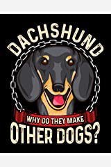 Dachshund Why Do They Make Other Dogs?: Pet Health Medical Tracker Paperback