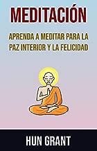 Meditación: Aprenda A Meditar Para La Paz Interior Y La Felicidad: Aprenda como meditar para obtener la paz interior y felicidad (Spanish Edition)