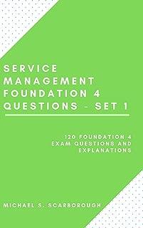 Service Management Foundation 4 Exam Questions – Set 1: 120 Foundation 4 Exam Questions and Explanations