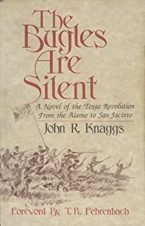 The Bugles Are Silent: A Novel of the Texas Revolution From the Alamo to San Jacinto