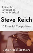 A Simple Introduction to the Music of Steve Reich: 10 Essential Compositions (English Edition)