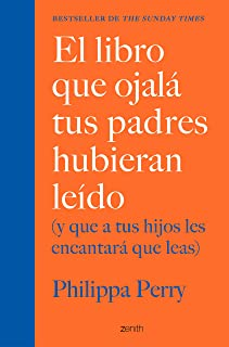 El libro que ojalá tus padres hubieran leído: (y que a tus hijos les encantará que leas) (Spanish Edition)