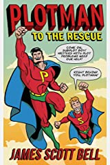 Plotman to the Rescue: A Troubleshooting Guide to Fixing Your Toughest Plot Problems (Bell on Writing Book 5) Kindle Edition
