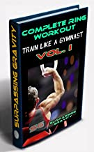 Complete Ring Workout - Train like a Gymnast! (Vol. Book 1)
