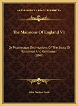 The Mansions Of England V1: Or Picturesque Delineations Of The Seats Of Noblemen And Gentlemen (1847)