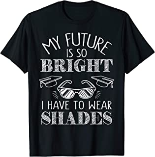 My Future is So Bright I Have to Wear Shades T-Shirt