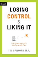 Losing Control and Liking It: How to Set Your Teen (and Yourself) Free