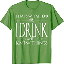I Drink And I Know Things - Saint Patrick Day Shirt