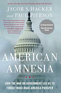 American Amnesia: How the War on Government Led Us to Forget: How the War on Government Led Us to Forget What Made America...