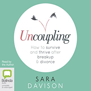 Uncoupling: 	How to survive and thrive after breakup and divorce