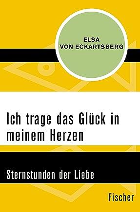 Ich trage das Glück in meinem Herzen: Sternstunden der Liebe (German Edition)