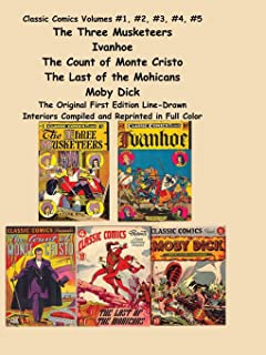Classic Comics Volumes #1, #2, #3, #4, #5 the Three Musketeers, Ivanhoe, the Count of Monte Cristo, the Last of the Mohica...