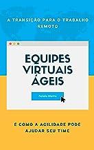 Equipes virtuais ágeis: A transição para o trabalho remoto e como a agilidade pode ajudar seu time