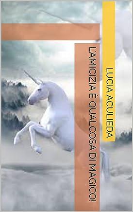 Lamicizia è qualcosa di magico! (Favole ed Unicorni Vol. 2)