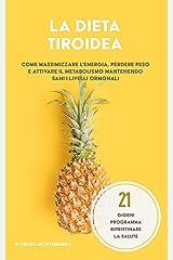 La dieta tiroidea: Come massimizzare l'energia, perdere peso e attivare il metabolismo mantenendo sani i livelli ormonali (tornare in forma) (Italian Edition) Format Kindle