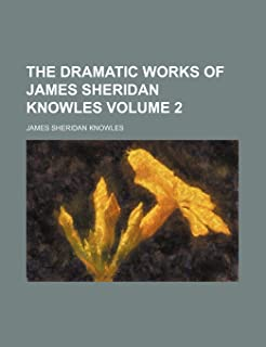 The Dramatic Works of James Sheridan Knowles Volume 2