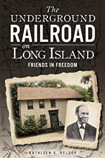 The Underground Railroad on Long Island: Friends in Freedom