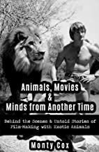 Animals, Movies, & Minds from Another Time: Behind the Scenes & Untold Stories of Film-Making with Exotic Animals