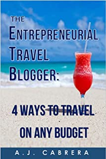 The Entrepreneurial Travel Blogger: 4 Ways to Travel on Any Budget