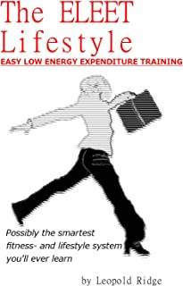 The ELEET Lifestyle: Easy Low Energy Expenditure Training