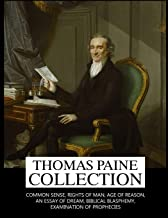 Thomas Paine Collection: Common Sense, Rights of Man, Age of Reason, An Essay on Dream, Biblical Blasphemy, Examination Of...